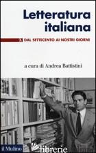 LETTERATURA ITALIANA. VOL. 2: DAL SETTECENTO AI GIORNI NOSTRI - BATTISTINI A. (CUR.)