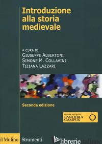 INTRODUZIONE ALLA STORIA MEDIEVALE. EDIZ. AMPLIATA - ALBERTONI G. (CUR.); COLLAVINI S. M. (CUR.); LAZZARI T. (CUR.)