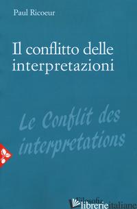 CONFLITTO DELLE INTERPRETAZIONI (IL) - RICOEUR PAUL
