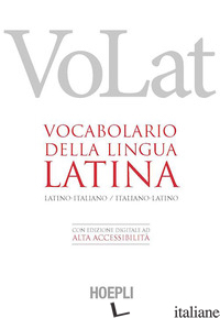 VOLAT. VOCABOLARIO DELLA LINGUA LATINA. LATINO-ITALIANO, ITALIANO-LATINO. CON EB - AA VV