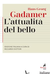 ATTUALITA' DEL BELLO. STUDI DI ESTETICA ERMENEUTICA (L') - GADAMER HANS GEORG; DOTTORI R. (CUR.)