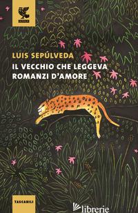 VECCHIO CHE LEGGEVA ROMANZI D'AMORE (IL) - SEPULVEDA LUIS