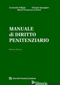 MANUALE DI DIRITTO PENITENZIARIO - FILIPPI LEONARDO; SPANGHER GIORGIO; CORTESI M. FRANCESCA