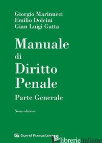 MANUALE DI DIRITTO PENALE. PARTE GENERALE - MARINUCCI GIORGIO; DOLCINI EMILIO; GATTA GIAN LUIGI