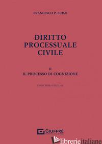 DIRITTO PROCESSUALE CIVILE. VOL. 2: IL PROCESSO DI COGNIZIONE - LUISO FRANCESCO PAOLO
