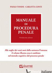 MANUALE DI PROCEDURA PENALE - TONINI PAOLO; CONTI CARLOTTA
