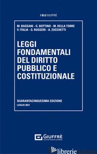 LEGGI FONDAMENTALI DEL DIRITTO PUBBLICO E COSTITUZIONALE - BASSANI M BOTTINO G DELLA TORRE M ITALIA V RUGGERI G ZUCCHETTI A