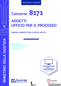 CONCORSO 8171 ADDETTI UFFICIO PER IL PROCESSO. MANUALE PER LA PROVA SCRITTA - FILIPPINI A. (CUR.)