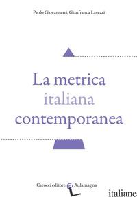 METRICA ITALIANA CONTEMPORANEA (LA) - GIOVANNETTI PAOLO; LAVEZZI GIANFRANCA