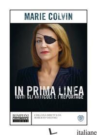 IN PRIMA LINEA. TUTTI GLI ARTICOLI E I REPORTAGE - COLVIN MARIE; PERI F. (CUR.)