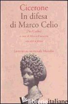 IN DIFESA DI MARCO CELIO (PRO CAELIO) - CICERONE MARCO TULLIO; CAVARZERE A. (CUR.)