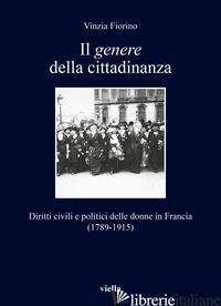 GENERE DELLA CITTADINANZA. DIRITTI CIVILI E POLITICI DELLE DONNE IN FRANCIA (178 - FIORINO VINZIA