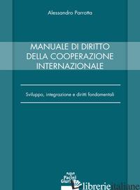 MANUALE DI DIRITTO DELLA COOPERAZIONE INTERNAZIONALE - PARROTTA ALESSANDRO