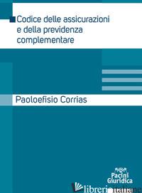 CODICE DELLE ASSICURAZIONI E DELLA PREVIDENZA COMPLEMENTARE - CORRIAS PAOLOEFISIO