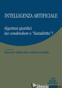 INTELLIGENZA ARTIFICIALE. ALGORITMI GIURIDICI. IUS CONDENDUM O «FANTADIRITTO»? - TADDEI ELMI G. (CUR.); CONTALDO A. (CUR.)