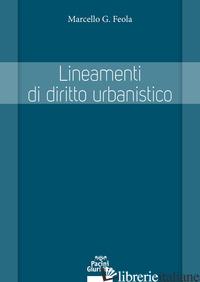 LINEAMENTI DI DIRITTO URBANISTICO - FEOLA MARCELLO