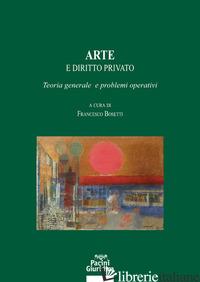 ARTE E DIRITTO PRIVATO. TEORIA GENERALE E PROBLEMI OPERATIVI - BOSETTI F. (CUR.)