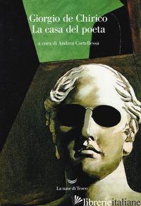 CASA DEL POETA (LA) - DE CHIRICO GIORGIO; CORTELLESSA A. (CUR.)
