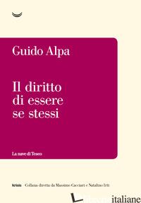 DIRITTO DI ESSERE SE STESSI (IL) - ALPA GUIDO