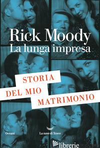 LUNGA IMPRESA. STORIA DEL MIO MATRIMONIO (LA) - MOODY RICK