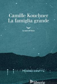 FAMIGLIA GRANDE (LA) - KOUCHNER CAMILLE