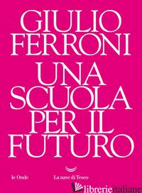 SCUOLA PER IL FUTURO (UNA) - FERRONI GIULIO