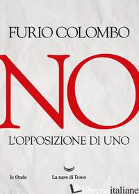 NO. L'OPPOSIZIONE DI UNO - COLOMBO FURIO
