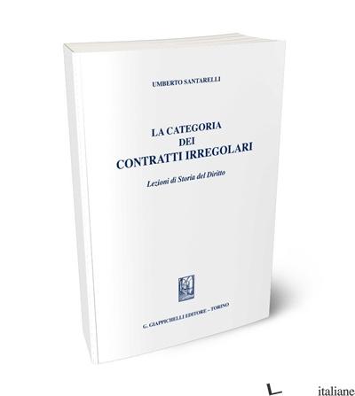 CATEGORIA DEI CONTRATTI IRREGOLARI. LEZIONI DI STORIA DEL DIRITTO (LA) - SANTARELLI UMBERTO