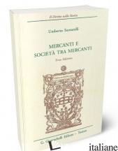 MERCANTI E SOCIETA' TRA MERCANTI - SANTARELLI UMBERTO