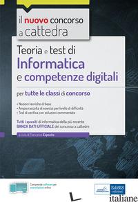INFORMATICA E COMPETENZE DIGITALI PER IL CONCORSO A CATTEDRA. TEORIA E TEST PER  - ESPOSITO F. (CUR.)