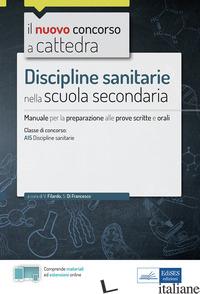 DISCIPLINE SANITARIE NELLA SCUOLA SECONDARIA. MANUALE DI PREPARAZIONE ALLE PROVE - FILARDO VALERIA; DI FRANCESCO SIMONA; FILARDO V. (CUR.)