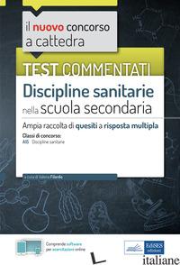 TEST COMMENTATI DISCIPLINE SANITARIE PER LA SCUOLA SECONDARIA. AMPIA RACCOLTA DI - FILARDO V. (CUR.)