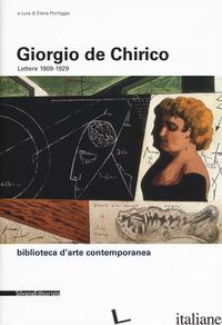 LETTERE (1909-1929) - DE CHIRICO GIORGIO; PONTIGGIA E. (CUR.)