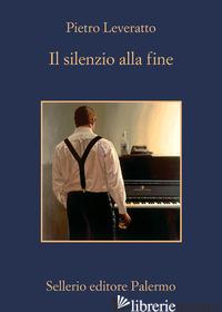 SILENZIO ALLA FINE (IL) - LEVERATTO PIETRO