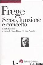 SENSO, FUNZIONE E CONCETTO. SCRITTI FILOSOFICI 1891-1897 - FREGE GOTTLOB; PENCO C. (CUR.); PICARDI E. (CUR.)