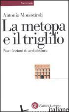 METOPA E IL TRIGLIFO. NOVE LEZIONI DI ARCHITETTURA (LA) - MONESTIROLI ANTONIO