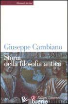 STORIA DELLA FILOSOFIA ANTICA - CAMBIANO GIUSEPPE