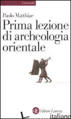 PRIMA LEZIONE DI ARCHEOLOGIA ORIENTALE - MATTHIAE PAOLO