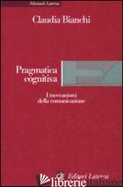 PRAGMATICA COGNITIVA. I MECCANISMI DELLA COMUNICAZIONE - BIANCHI CLAUDIA