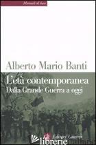 ETA' CONTEMPORANEA. DALLA GRANDE GUERRA A OGGI (L') - BANTI ALBERTO MARIO