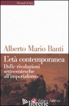 ETA' CONTEMPORANEA. DALLE RIVOLUZIONI SETTECENTESCHE ALL'IMPERIALISMO (L') - BANTI ALBERTO MARIO