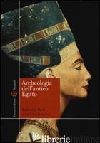ARCHEOLOGIA DELL'ANTICO EGITTO - BARD KATHRYN A.; FATTOVICH R. (CUR.)