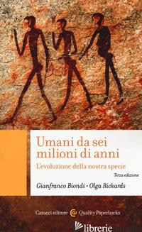 UMANI DA SEI MILIONI DI ANNI. L'EVOLUZIONE DELLA NOSTRA SPECIE - BIONDI GIANFRANCO; RICKARDS OLGA