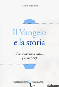 VANGELO E LA STORIA. IL CRISTIANESIMO ANTICO (SECOLI I-IV) (IL) - SIMONETTI MANLIO