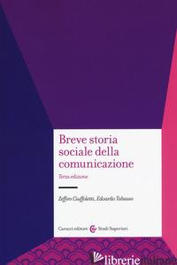 BREVE STORIA SOCIALE DELLA COMUNICAZIONE - CIUFFOLETTI ZEFFIRO; TABASSO EDOARDO