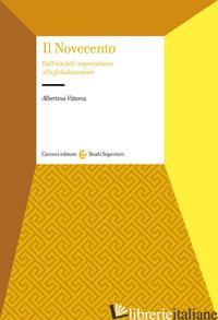 NOVECENTO. DALL'ETA' DELL'IMPERIALISMO ALLA GLOBALIZZAZIONE (IL) - VITTORIA ALBERTINA