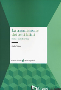 TRASMISSIONE DEI TESTI LATINI. STORIA E METODO CRITICO (LA) - CHIESA PAOLO