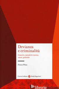 DEVIANZA E CRIMINALITA'. CONCETTI, METODI DI RICERCA, CAUSE, POLITICHE - PRINA FRANCO