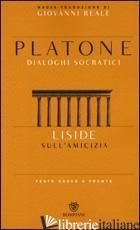 LISIDE. SULL'AMICIZIA. DIALOGHI SOCRATICI. TESTO GRECO A FRONTE - PLATONE; REALE G. (CUR.)