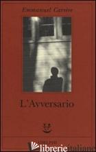 AVVERSARIO (L') - CARRERE EMMANUEL